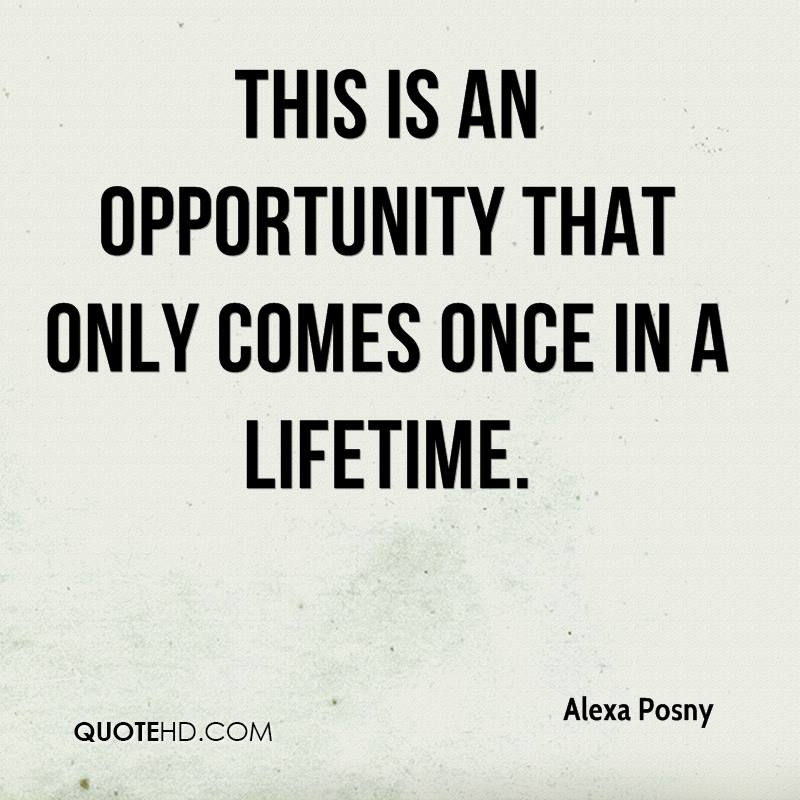 Quotes About Once In A Lifetime 83 Quotes