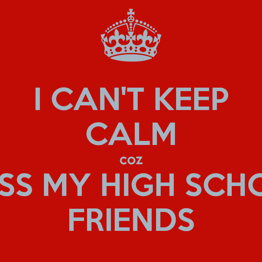Quotes For My Highschool Friends : Quotes about missing high school friends