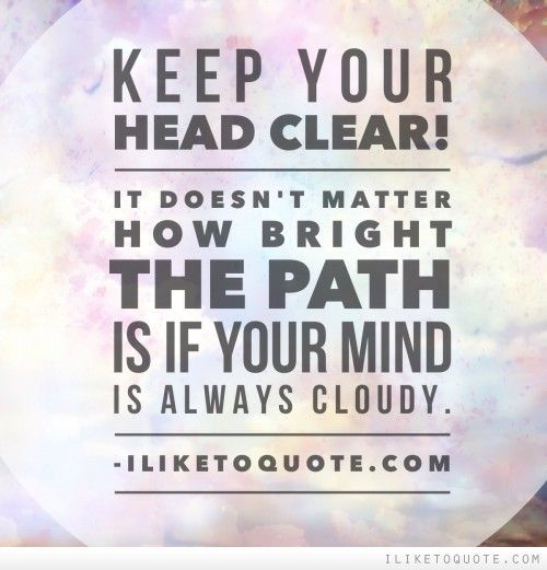 Quotes About Keeping A Clear Head 15 Quotes