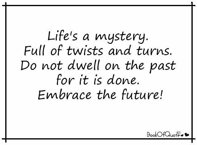 Life is full of mystery