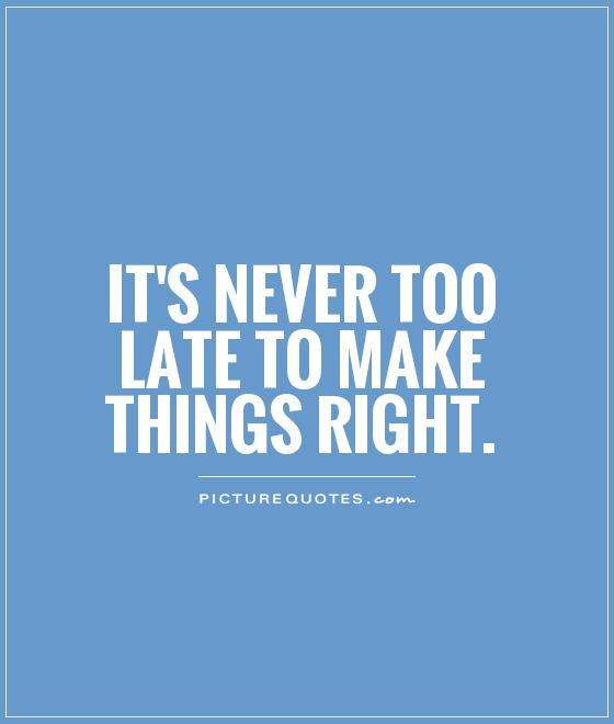 Quotes About Never Too Late 176 Quotes