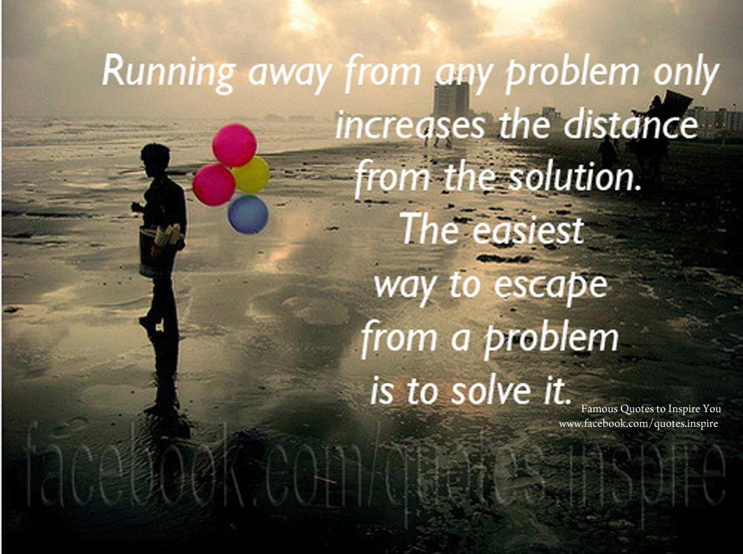 Quotes About Running Away From Problems (17 Quotes