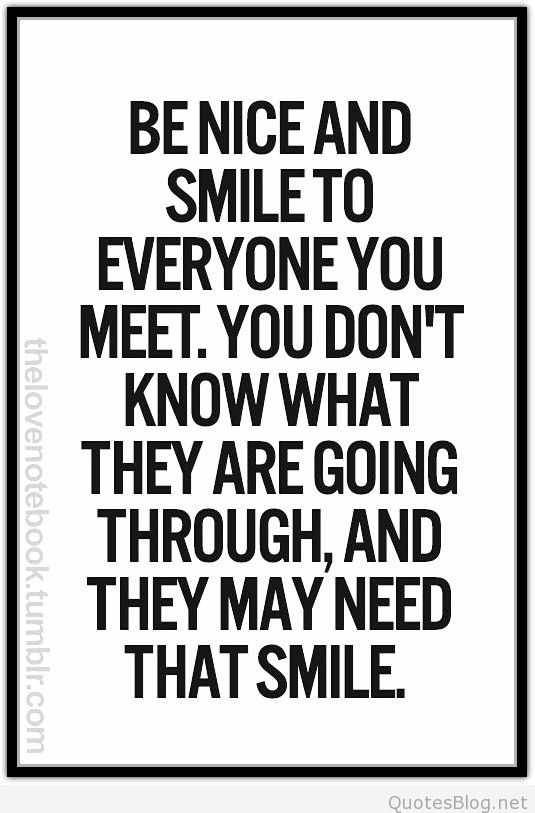 Quotes about Be Nice To Everyone (84 quotes)