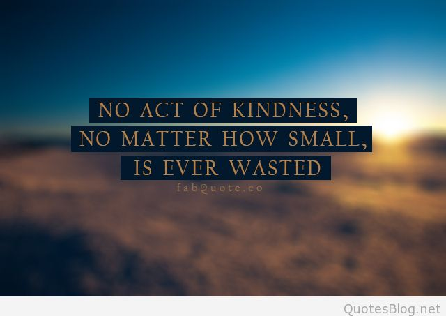quotes about small kindnesses quotes