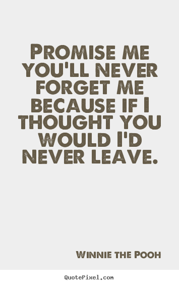 Quotes About Never Forget Me 78 Quotes