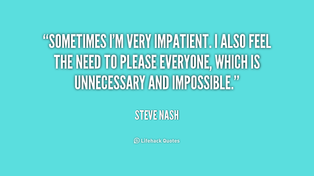 Quotes about Impatience (181 quotes)