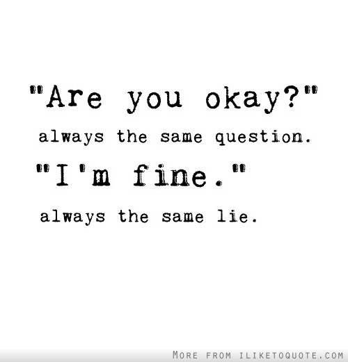 Quotes About Saying Im Fine 64 Quotes