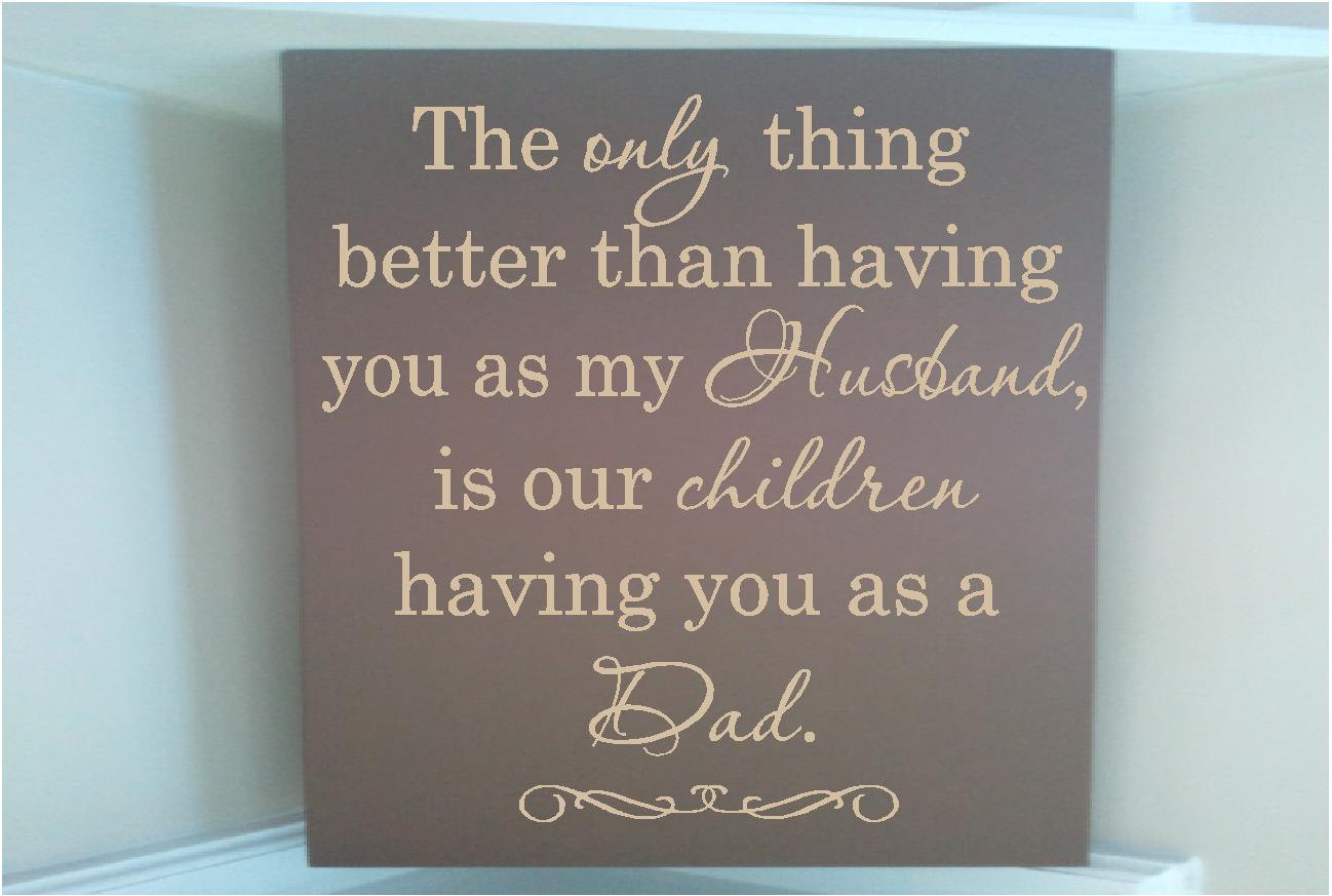 Only thing better than having you as my husband is our children having you as th