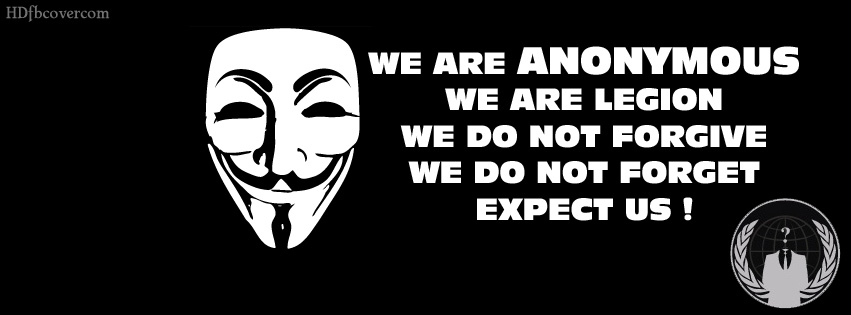 WE ARE ANONYMOUS LEGION DO NOT FORGIVE FORGET EXPECT US