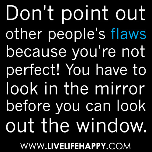 Quotes About Other Peoples Flaws 26 Quotes