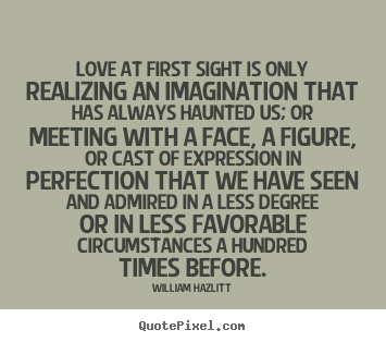 Lifelovequotesandsayings.com Helpful Non Helpful LOVE AT FIRST SIGHT IS Ouy  REALIZING AN IMAGINATION THAT HAS ALWAYS HAUNTED US: OR