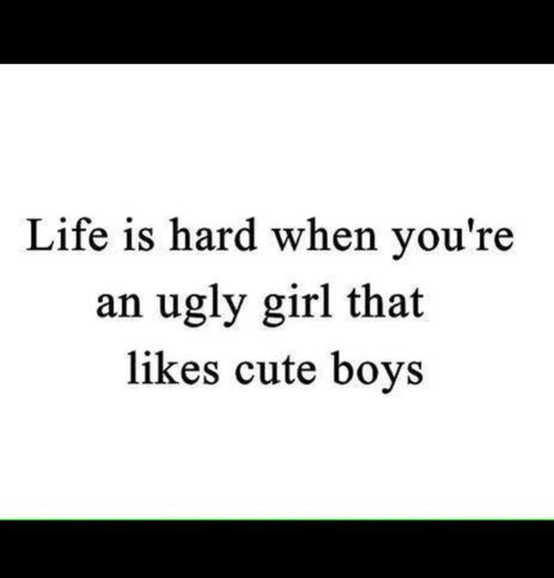 Quotes about Ugly girl (81 quotes)