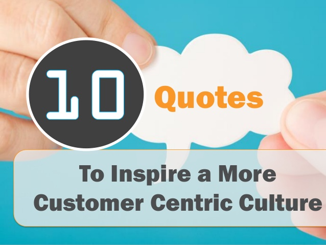 Quotes about Customer centricity (26 quotes)