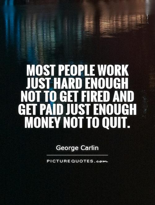 Quotes about Getting fired 53 quotes