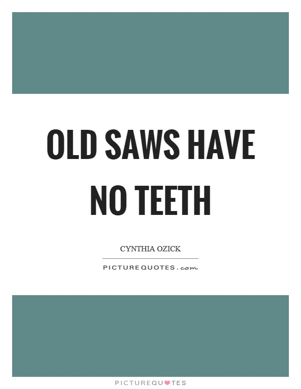 Quotes about Saws 73 quotes