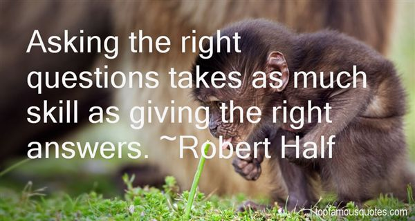 Quotes About Asking Right Questions 39 Quotes