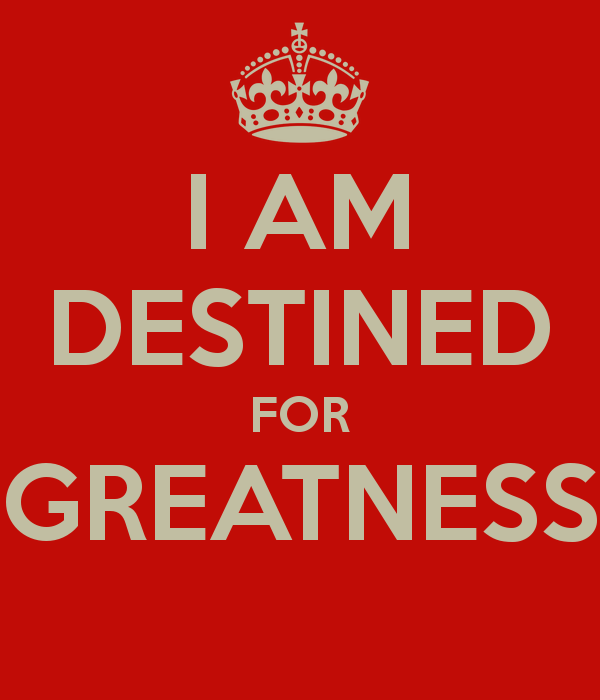 Quotes About Destined For Greatness 49 Quotes