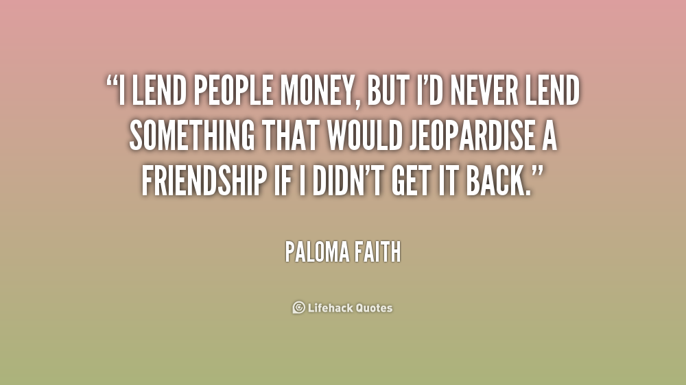 Quotes About Loaning Money To Friends 17 Quotes