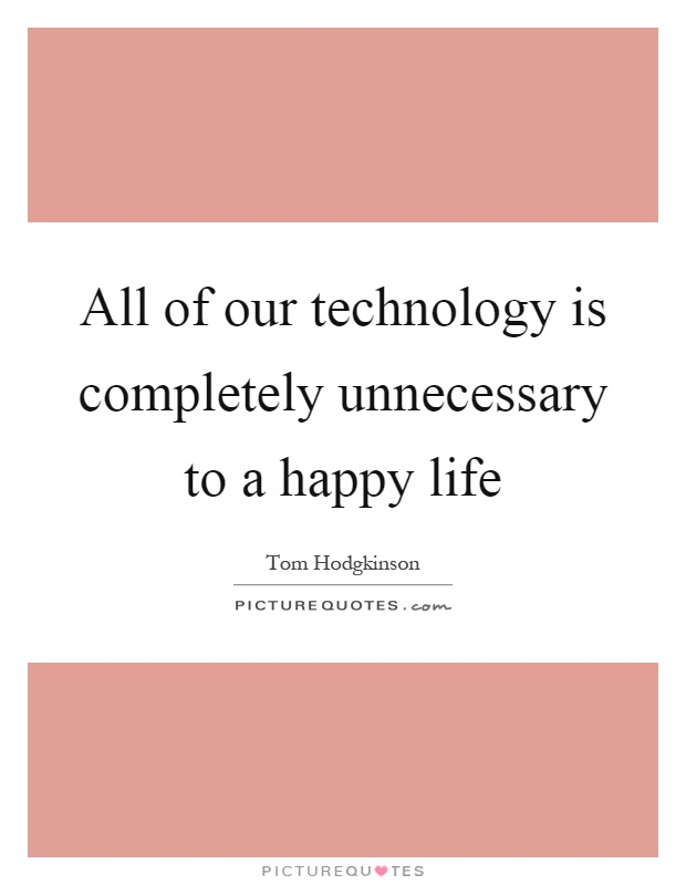 "technology is helpful essay Technology and modernity essay the term ""technology"" is used in so many contexts nowadays that it is very hard to give one complex definition of this phenomenon it is common knowledge that the major priority of any ""terrestrial"" technology is to facilitate the process of working and living of every human being."