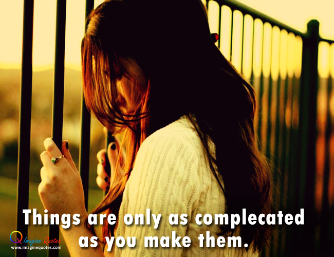 Quotes About Complicated Things 105 Quotes