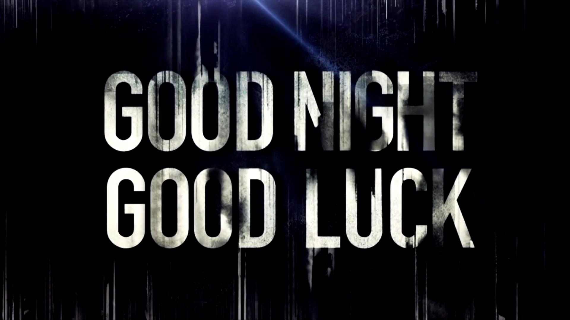 good night good luck Watch good night, and good luck movie trailer and get the latest cast info, photos, movie review and more on tvguidecom.