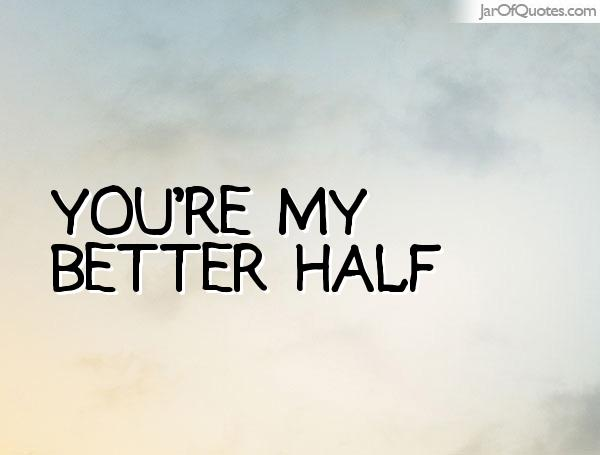 Quotes about My better half (31 quotes)