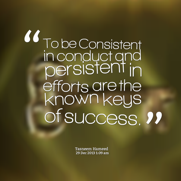 Quotes About Consistent Effort 59 Quotes