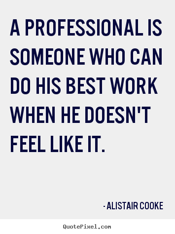 Quotes About Being Professional 83 Quotes