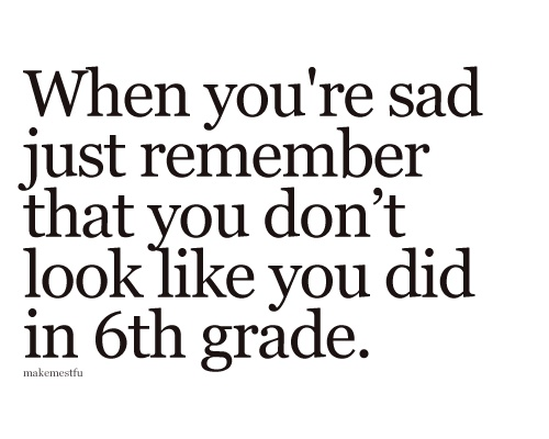 Quotes about Sixth Grade (65 quotes)
