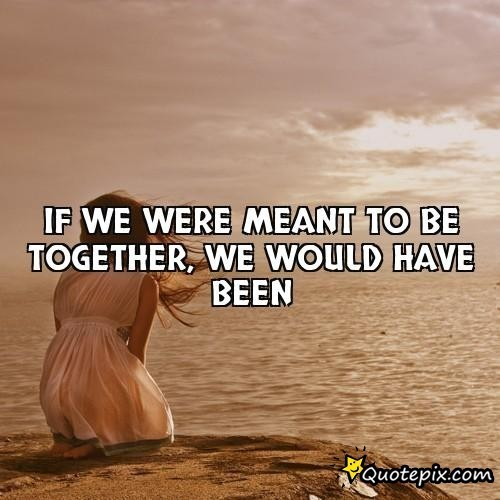 Quotes about Were Meant To Be Together (28 quotes)
