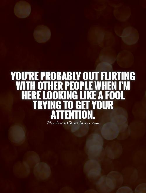 Quotes About Getting No Attention 43 Quotes