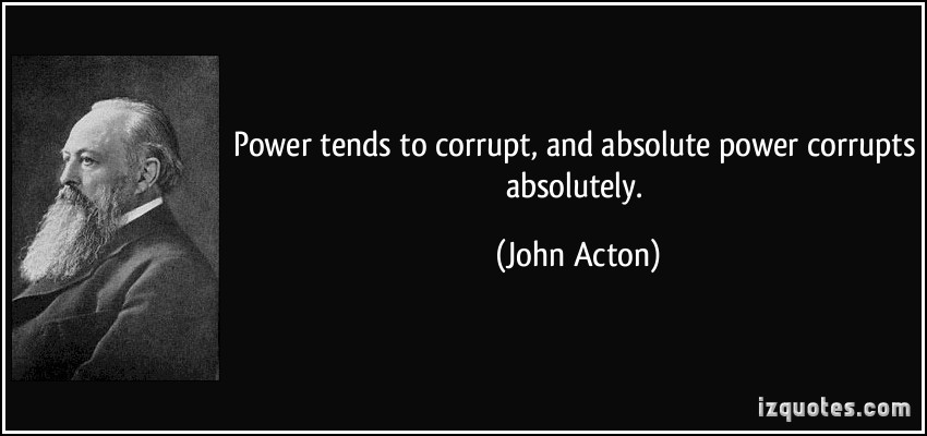 Image result for Power tends to corrupt and absolute power corrupts absolutely.