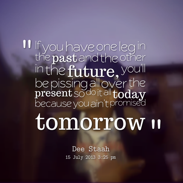 Quotes about Future and present 695 quotes