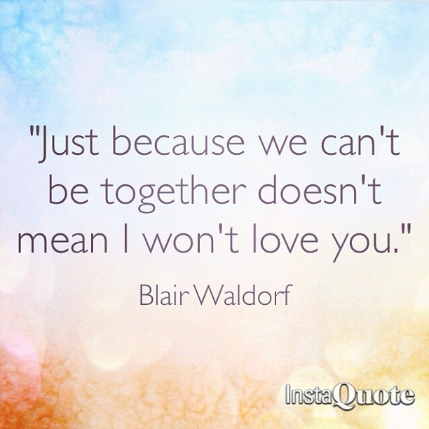 We can t be together but i love you quotes