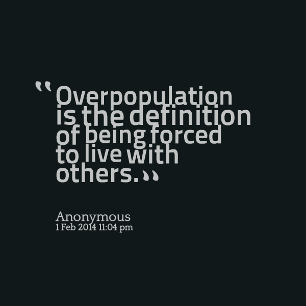 "overpopulation is not the problem ""the misery of people here is very great, with beggars innumerable and increasing every daypigs and calves live better than they"" that rhyming comment could apply to the legions of the poor in many parts of the world today."