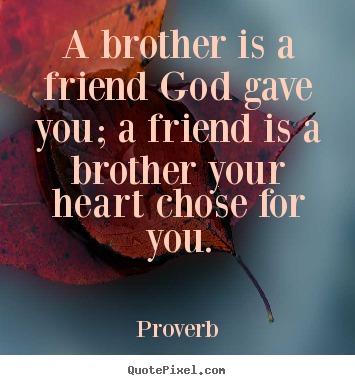 Quotes about Brother friend (91 quotes)