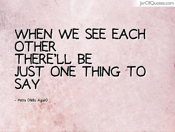 Quotes About Seeing Each Other 45 Quotes