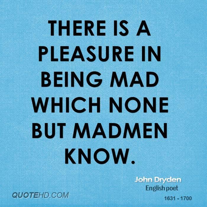 Quotes About Being Mad Quotes about Being Mad (81 quotes) Quotes About Being Mad