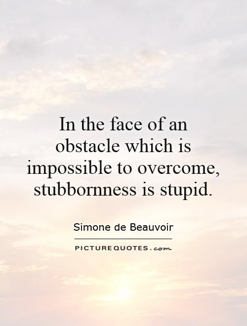 Quotes about Stubborn 331 quotes