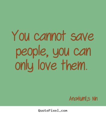 Quotes about Saving people (59 quotes)