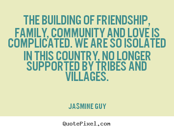 Quotes About Family Friendship 58 Quotes