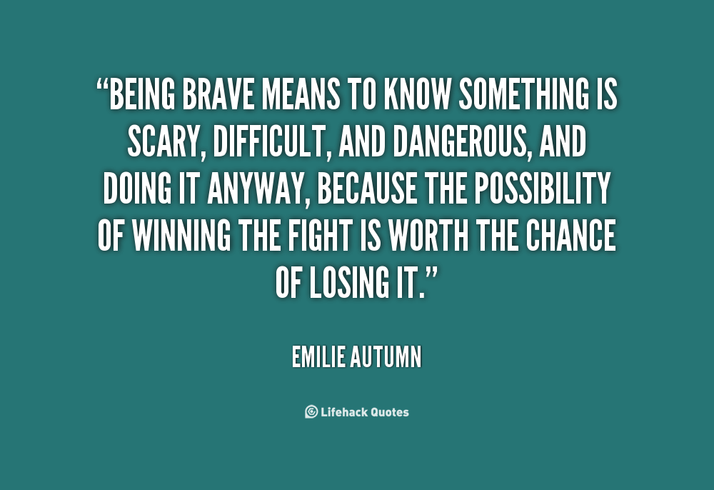 Quotes About Being Brave Quotes about Being brave in war (15 quotes) Quotes About Being Brave