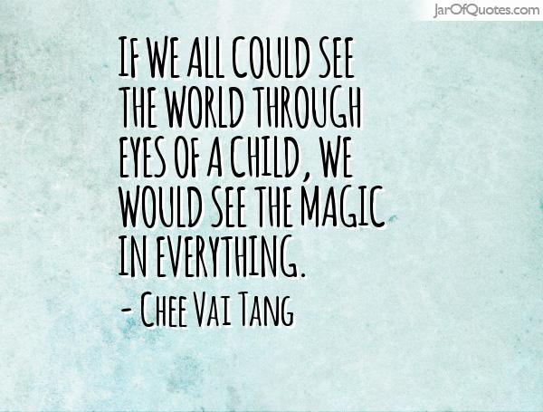 Through The Eyes Of A Child Quote: Quotes About Through The Eyes Of A Child (31 Quotes