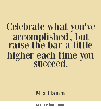 Quotes About Celebrate Success 55 Quotes