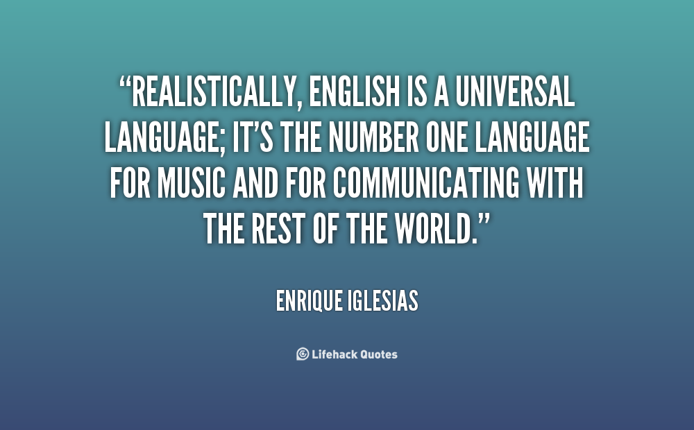 english as an universal language English is now used almost exclusively as the language of science the adoption of a de facto universal language of science has had an extraordinary effect.