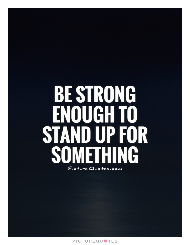 Quotes About Stand Strong 86 Quotes