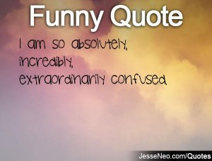 Quotes About I Am Confused 36