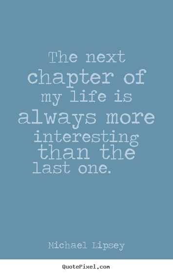 Quotes About Lifes Next Chapter 19 Quotes