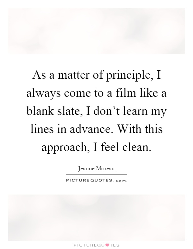 Picturequotes As A Matter Of Principle I Always Come To Film Like Blank Slate Dont Learn My Lines In Quote 100578