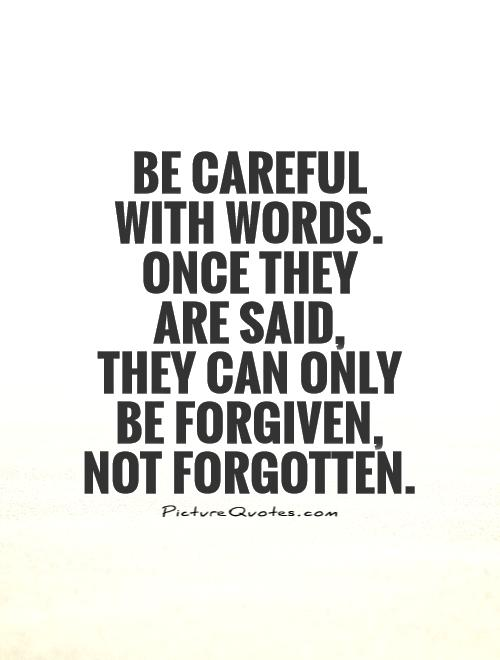 Quotes about Careful what you say (50 quotes)
